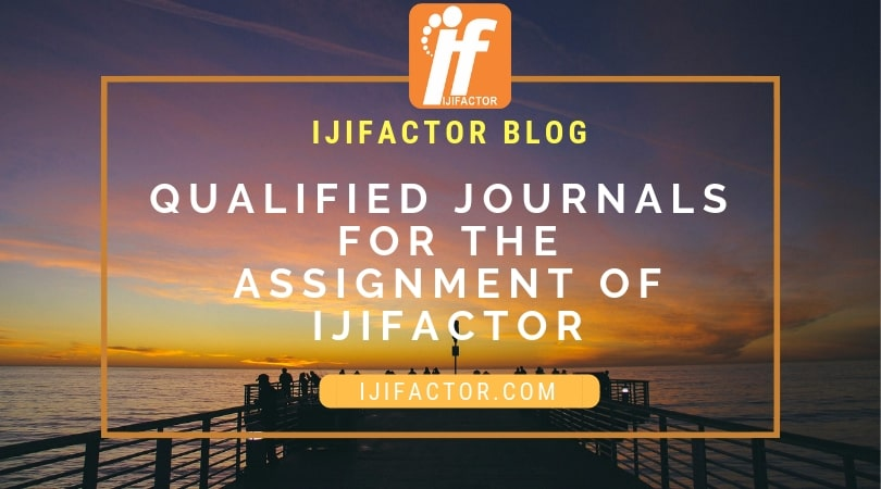 Qualified journals for the assignemnt of IJIFACTOR